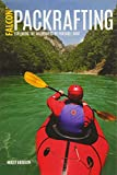 Packrafting: Exploring the Wilderness by Portable Boat [Idioma Inglés]