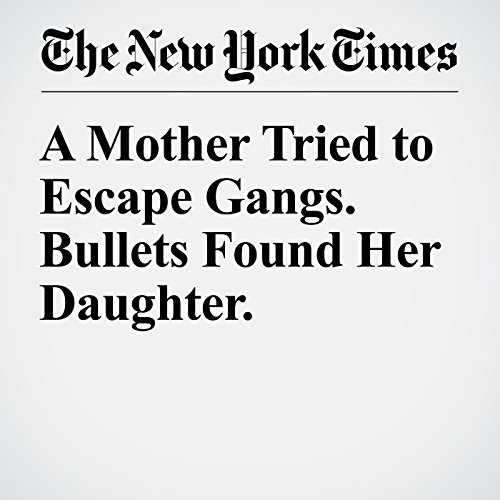 A Mother Tried to Escape Gangs. Bullets Found Her Daughter. cover art