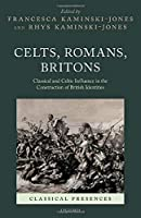 Celts, Romans, Britons: Classical and Celtic Influence in the Construction of British Identities (Classical Presences)