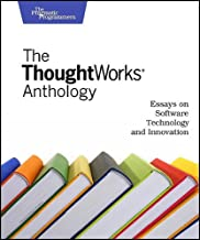 The ThoughtWorks Anthology: Essays on Software Technology and Innovation (Pragmatic Programmers)