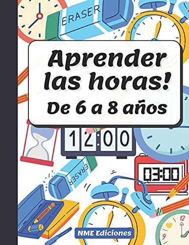 Aprender las Horas de 6 a 8 años: Libro ejercicios para aprender las horas del reloj-tamaño perfecto para que los niños tengan espacio para trabajar