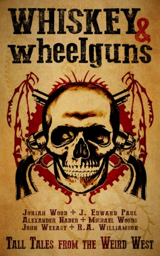 Whiskey & Wheelguns: Foreshadows: A Collection of Tall Tales from the Weird West (English Edition)