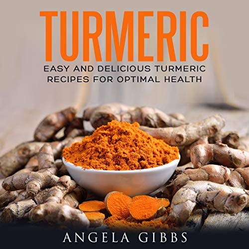 Turmeric: Easy and Delicious Turmeric Recipes for Optimal Health audiobook cover art