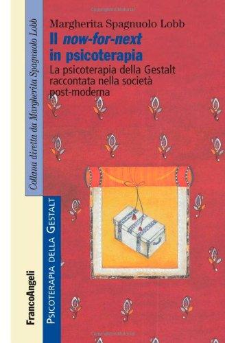 Il now-for-next in psicoterapia. La psicoterapia della Gestalt raccontata nella società post-moderna