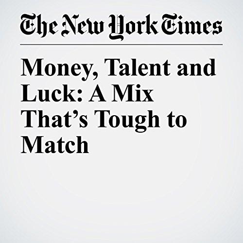 Money, Talent and Luck: A Mix That's Tough to Match copertina