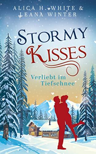 Stormy Kisses: Verliebt im Tiefschnee von [Alica H. White, Leana Winter]