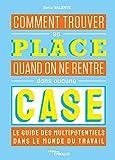 Comment trouver sa place quand on ne rentre dans aucune case - Le guide des multipotentiels dans le monde du travail