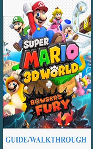 Super Mario 3D World Guide/Walkthrough: A Beginner's Guide and Walkthrough to Master Animal Super Mario 3d World + Bowser's Fury