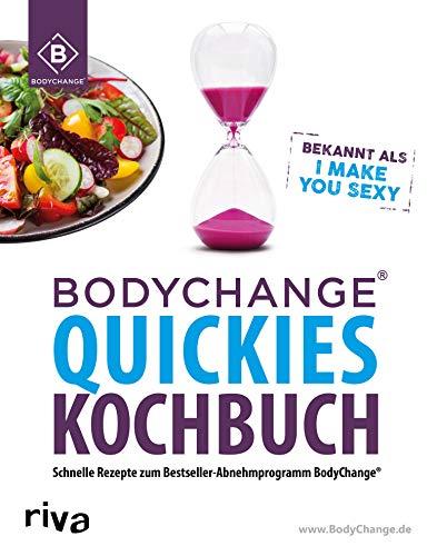 BodyChange® Quickies Kochbuch: Schnelle Rezepte zum Bestseller-Abnehmprogramm BodyChange® – I make you sexy