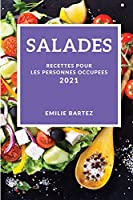 Salades 2021 (Salad Recipes 2021 French Edition): Recettes Pour Les Personnes Occupees