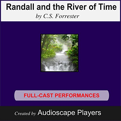 Randall and the River of Time                   By:                                                                                                                                 C. S. Forrester,                                                                                        Keith PerreurLloyd (adapted by )                               Narrated by:                                                                                                                                 Audioscape Players                      Length: 2 hrs and 6 mins     Not rated yet     Overall 0.0