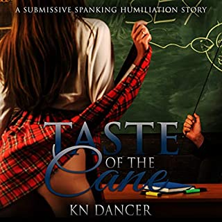 Taste of the Cane     A Submissive Spanking Humiliation Story              By:                                                                                                                                 KN Dancer                               Narrated by:                                                                                                                                 KN Dancer                      Length: 19 mins     1 rating     Overall 5.0