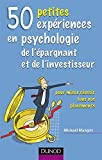 50 petites expériences en psychologie de l'épargnant et de l'investisseur - Pour mieux réussir tous vos placements