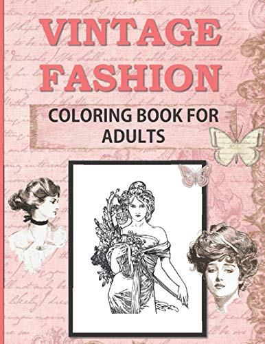 Vintage Fashion Coloring Book for Adults: A Fun and Stylish Coloring History Activity: Classic, retro design and illustrations in style:With Beautiful ... Girls, Teens, Adult women or Fashion Lovers