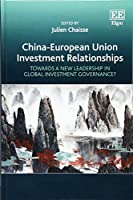 China-European Union Investment Relationships: Towards a New Leadership in Global Investment Governance?