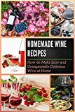Homemade Wine Recipes: How-to-Make Easy and Unexpectedly Delicious Wine at Home (English Edition)