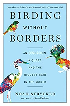 Birding Without Borders: An Obsession, a Quest, and the Biggest Year in the World by [Noah K. Strycker, Kenn Kaufman]