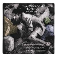 I LOVE YOU -BALLADE BEST-(CD+DVD)(ltd.ed.) by YUTAKA OZAKI (2011-04-06)