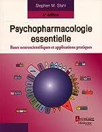 Psychopharmacologie essentielle - Bases neuroscientifiques et applications pratiques de Stephen-M Stahl