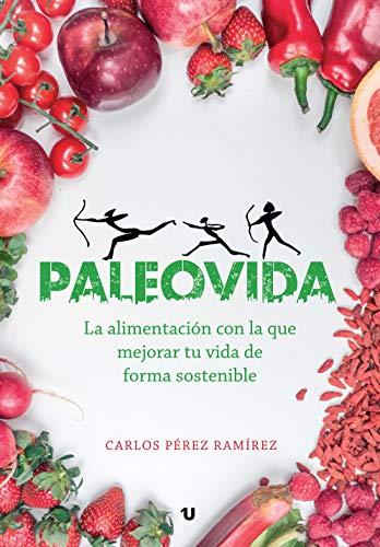 Paleovida: La alimentación con la que mejorar tu vida de forma sostenible
