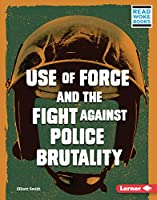 Use of Force and the Fight Against Police Brutality (Issues in Action (Read Woke (Tm) Books))