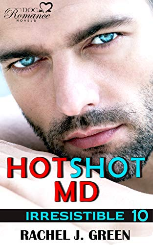 HOTSHOT MD - Irresistible (Book 10): A steamy suspense, romantic, medical & doctor secret love story in small town. (DOC Romance Novels 15)