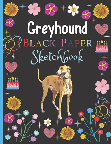 Greyhound Black Paper Sketchbook: Black Greyhound Blank Paper Sketchbook for Boys and Girls, Greyhound Sketch Pad For Drawing and Doodling, Gel Pen ... and Writing Thanksgiving/Christmas Gift