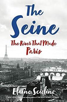 The Seine: The River that Made Paris by [Elaine Sciolino]