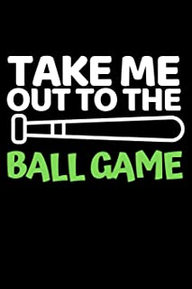 """Take Me Out To The Ball Game: Funny Baseball Notebook/Journal (6"""" X 9"""") Gift Ideas For Baseball Lovers"""