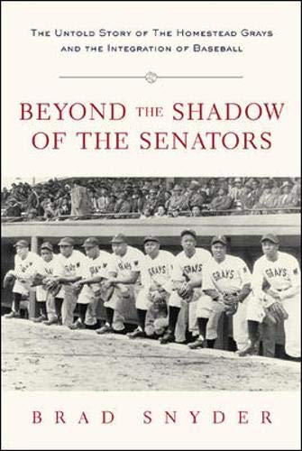 Beyond the Shadow of the Senators : The Untold Story of the Homestead Grays and the Integration of B