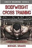 Bodyweight Cross Training: Cross Training mit dem...