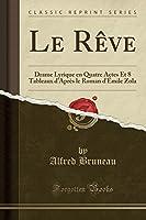 Le Rève: Drame Lyrique En Quatre Actes Et 8 Tableaux d'Après Le Roman d'Émile Zola (Classic Reprint)