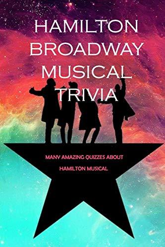 Hamilton Broadway Musical Trivia: Many Amazing Quizzes about Hamilton Musical: Challenge Fan of Hamilton