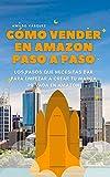Cómo Vender en en Amazon Paso a Paso - Guía Corta Sobre Cómo Iniciar un Negocio Exitoso en Amazon, los Criterios que Necesitas Conocer Para Iniciar tu Negocio en Amazon FBA