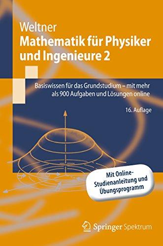 Mathematik für Physiker und Ingenieure 2: Basiswissen für das Grundstudium - mit mehr als 900 Aufgaben und Lösungen online (Springer-Lehrbuch) (German Edition)