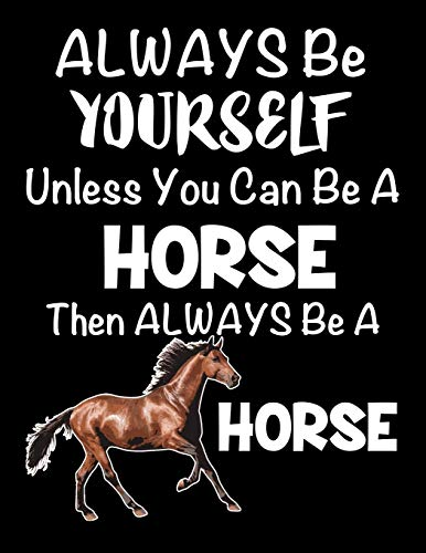 Always Be Yourself Unless You Can Be a Horse: Composition Notebook for Pets, Critters and Animal Lovers