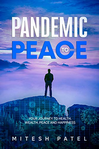 PANDEMIC TO PEACE: Your Journey to Health, Wealth, Peace and Happiness by [Mitesh Patel]