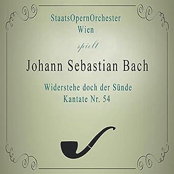StaatsOpernOrchester Wien spielt: Johann Sebastian Bach: Widerstehe doch der Sünde, Kantate NR. 54 (Live)