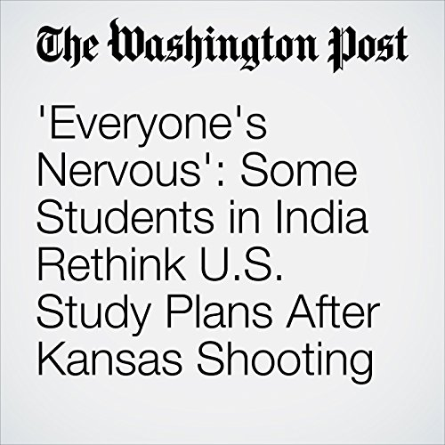 'Everyone's Nervous': Some Students in India Rethink U.S. Study Plans After Kansas Shooting copertina