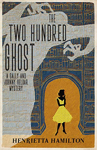 The Two Hundred Ghost (The Sally and Johnny Heldar Mysteries Book 1) by [Henrietta Hamilton, Sophie Hannah]