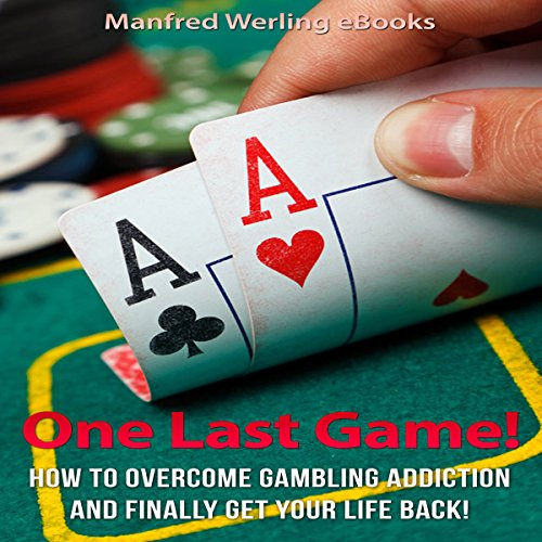One Last Game!: How to Stop Gambling and Finally Get Your Life Back audiobook cover art