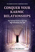 Conquer Your Karmic Relationships: Heal Spiritual Trauma to Open Your Heart & Restore Your Soul: Heal Spiritual Trauma to Open Your Heart & Restore Your Soul (Demon Slayer's Handbook)