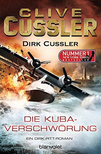 Die Kuba-Verschwörung: Ein Dirk-Pitt-Roman (Die Dirk-Pitt-Abenteuer 23)