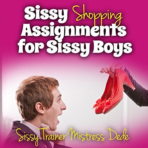 Sissy Shopping Assignments for Sissy Boys     Sissy Boy Feminization Training              Written by:                                                                                                                                 Mistress Dede                               Narrated by:                                                                                                                                 Audrey Lusk                      Length: 31 mins     Not rated yet     Overall 0.0