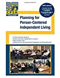 Planning for Person-Centered Independent Living: A Texas Families Guide to Person-Centered Independent Living for Adult Children with Intellectual and Developmental Disabilities and Neurodiversity