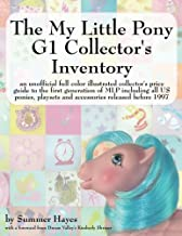 The My Little Pony G1 Collector's Inventory: an unofficial full color illustrated collector's price guide to the first generation of MLP including all ... playsets and accessories released before 1997