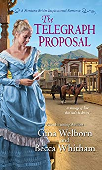 The Telegraph Proposal (A Montana Brides Romance Book 3) by [Becca Whitham, Gina Welborn]