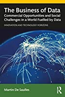 The Business of Data: Commercial Opportunities and Social Challenges in a World Fuelled by Data Front Cover