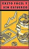 Éxito fácil y sin esfuerzo: Alcanza la prosperidad financiera