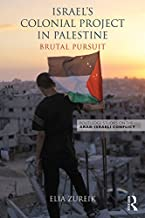 Israel's Colonial Project in Palestine: Brutal Pursuit (Routledge Studies on the Arab-Israeli Conflict Book 20)
